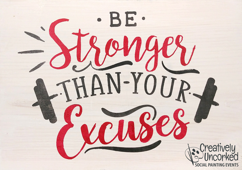 Be Stronger Than Your Excuses at Creatively Uncorked https://creativelyuncorked.com/