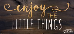 Enjoy The Little Things at Creatively Uncorked https://creativelyuncorked.com/