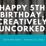 Happy 5th Birthday, Creatively Uncorked!