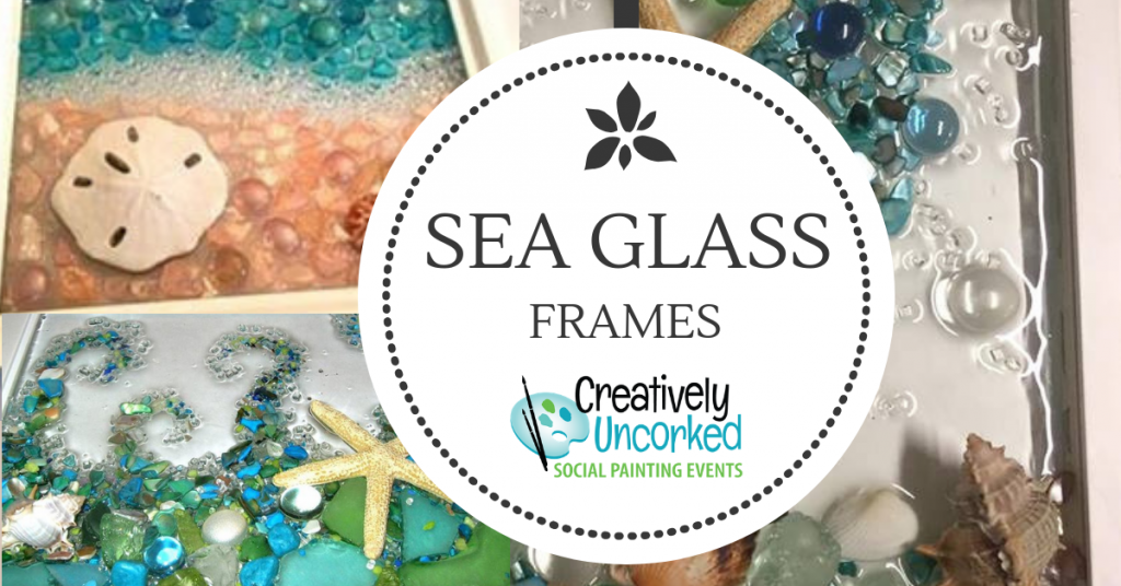 Sea Glass Frames at Creatively Uncorked https://creativelyuncorked.com/