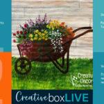 Wheelbarrow Bouquet CBL with CreativeBoxLIVE from Creatively Uncorked https://creativelyuncorked.com/