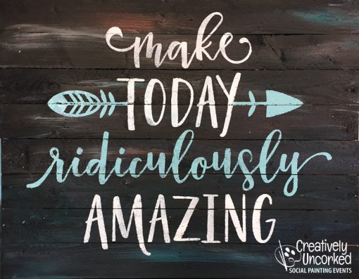 Make Today Ridiculously Amazing at Creatively Uncorked https://creativelyuncorked.com/
