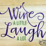 Wine a Little, Laugh a Lot at Creatively Uncorked https://creativelyuncorked.com/