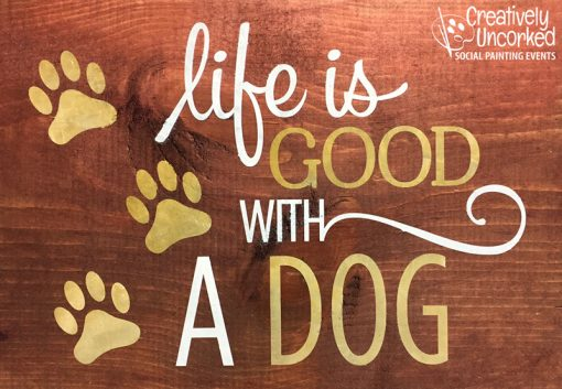 Life is Good with a Dog at Creatively Uncorked https://creativelyuncorked.com/